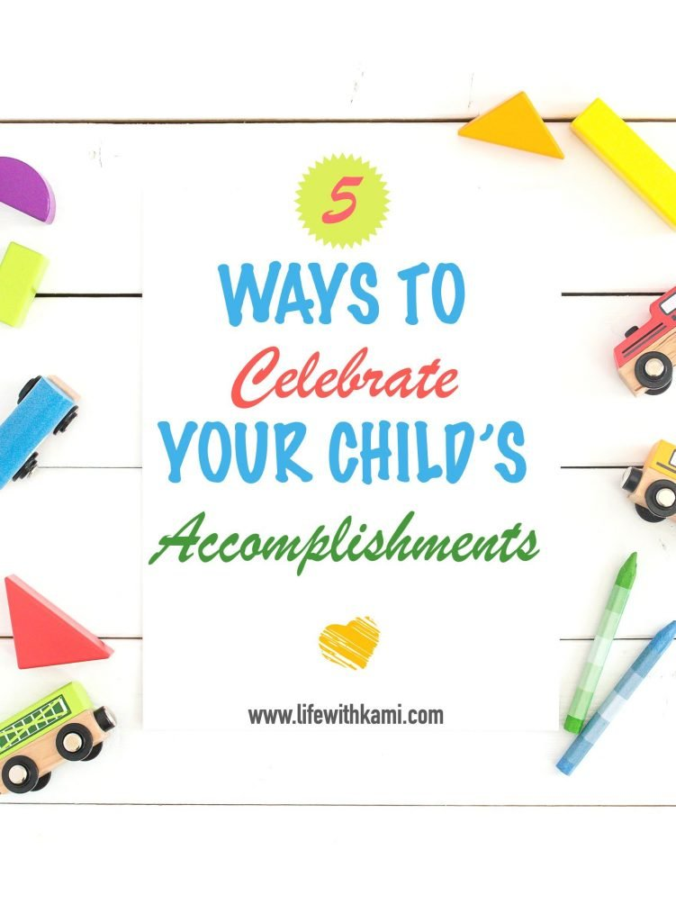 5 WAYS TO CELEBRATE YOUR CHILD'S ACCOMPLISHMENTS