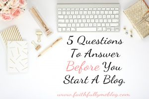 5 Questions To Answer Before You Start A Blog