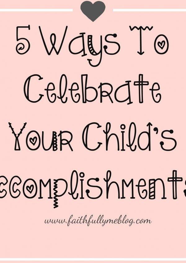5 ways to celebrate your child's accomplishments