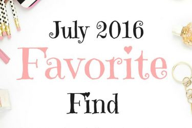 July 2016 Favorite Finds