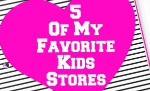 5 of my favorite kids store