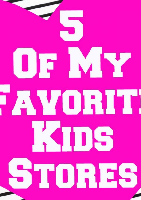 5 Of My Favorite Kid's Stores