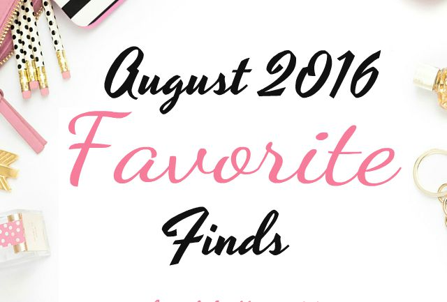 August favorite finds