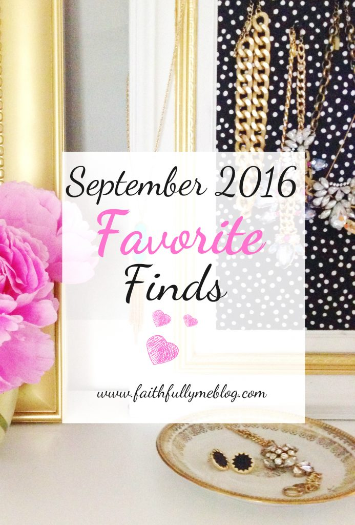 September 2016 Favorite Finds - Faithfully Me Blog