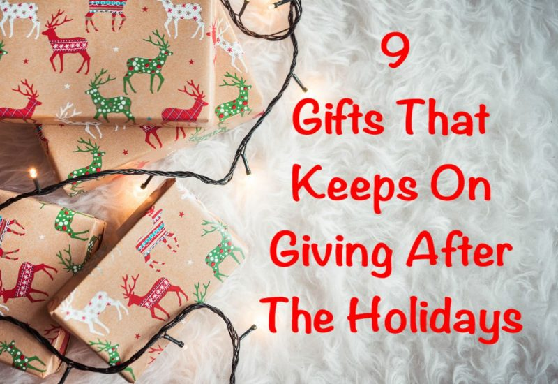 9 Gifts that keeps on giving after the holidays
