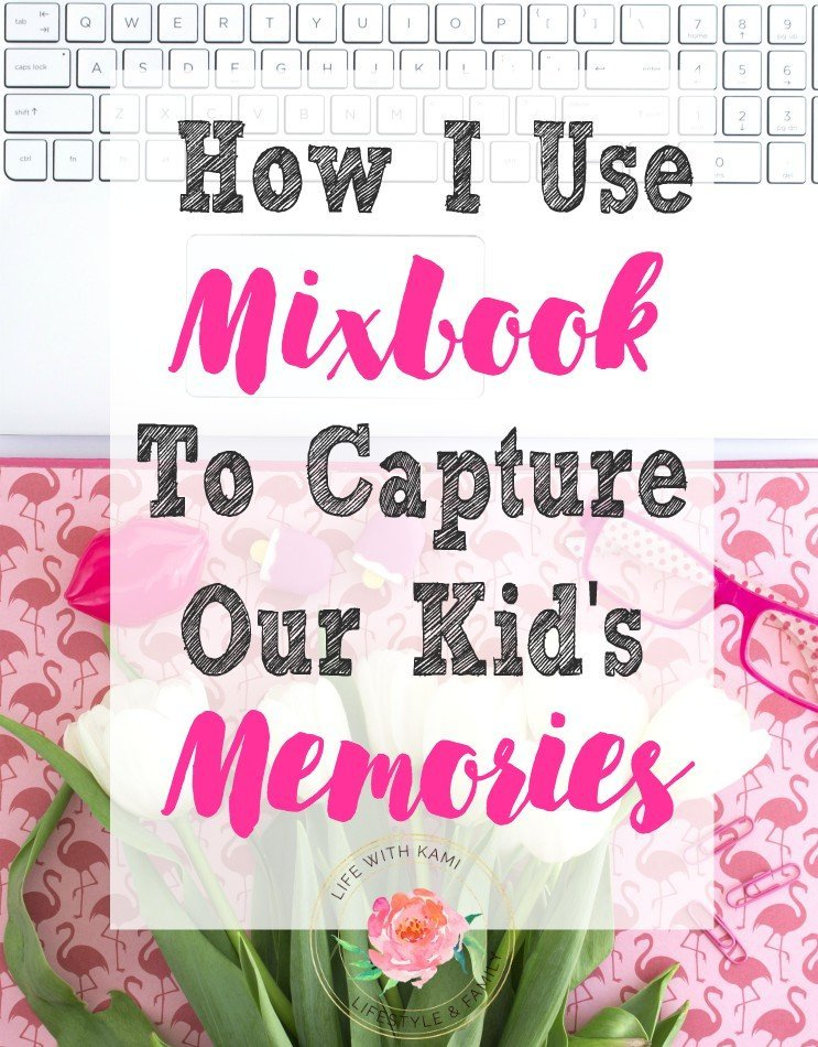 How I Use Mixbook To Capture Memories