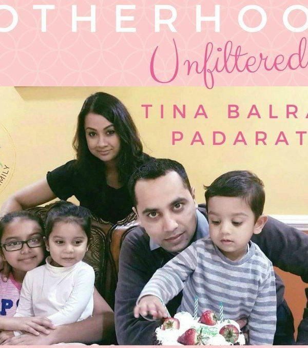 Motherhood Unfiltered with Tina Balraj Padarat