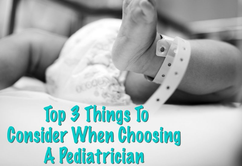 Top 3 Things To Consider When Choosing A Pediatrician