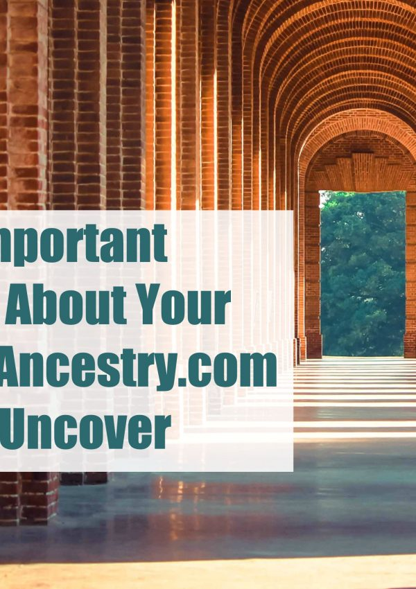 9 Important Details About Your Heritage Ancestry.com Can Uncover
