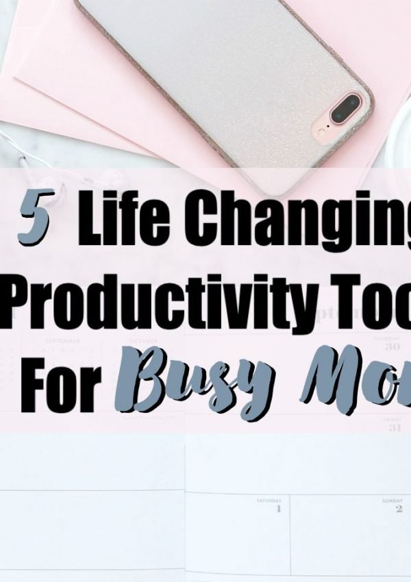 5 Life Changing Productivity Tools For Busy Moms