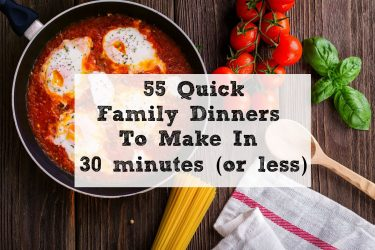 55 Quick Family Dinners To Make In 30 minutes (or less)